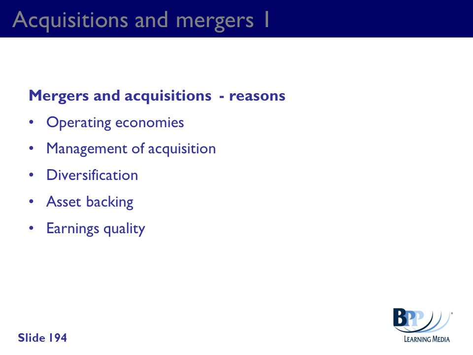 Acquisitions and mergers 1 Mergers and acquisitions - reasons Operating economies Management of acquisition Diversification Asset backing Earnings qua