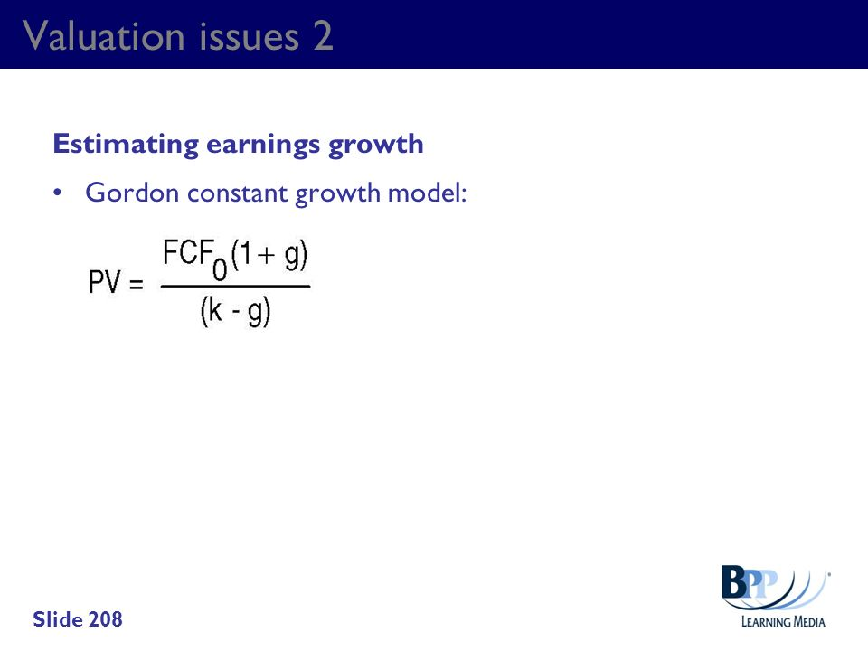 Valuation issues 2 Estimating earnings growth Gordon constant growth model: Slide 208