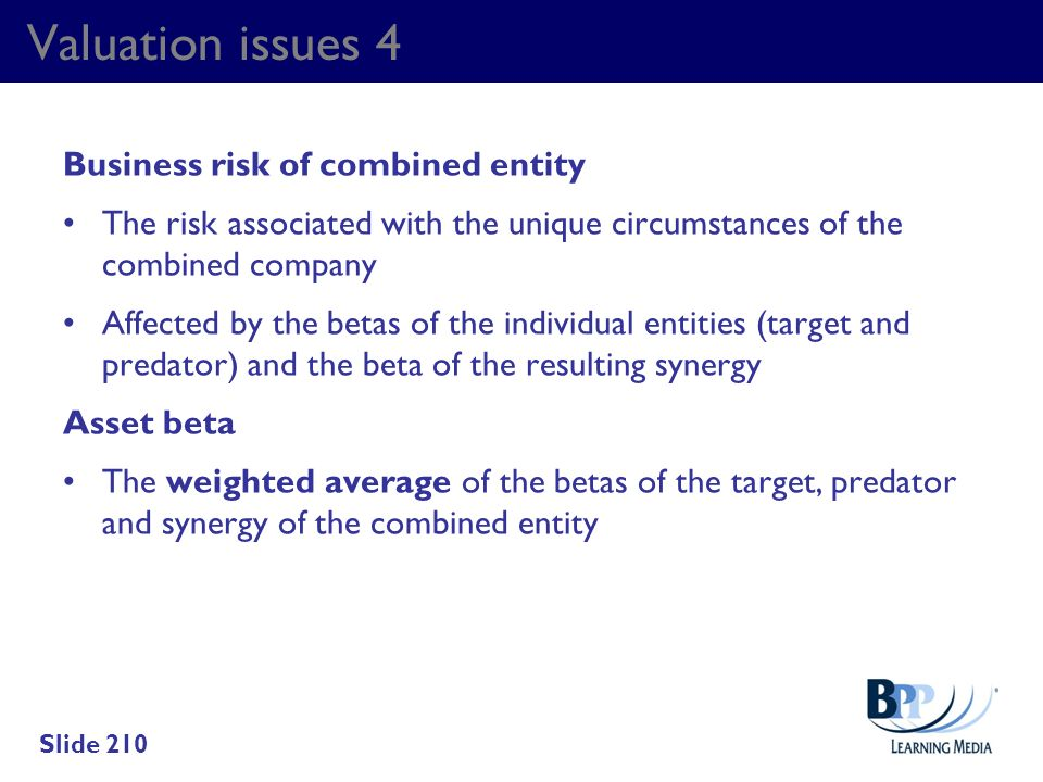 Valuation issues 4 Business risk of combined entity The risk associated with the unique circumstances of the combined company Affected by the betas of