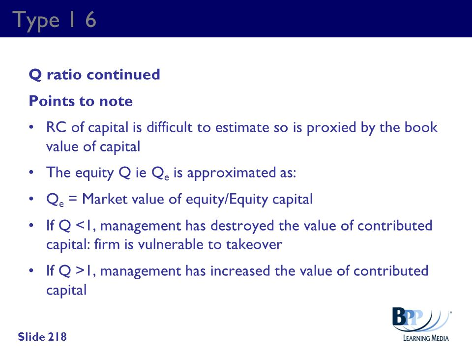 Type 1 6 Q ratio continued Points to note RC of capital is difficult to estimate so is proxied by the book value of capital The equity Q ie Q e is app