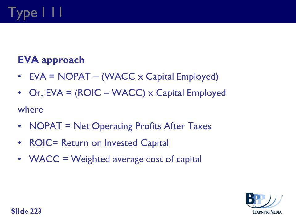 Type I 11 EVA approach EVA = NOPAT – (WACC x Capital Employed) Or, EVA = (ROIC – WACC) x Capital Employed where NOPAT = Net Operating Profits After Ta