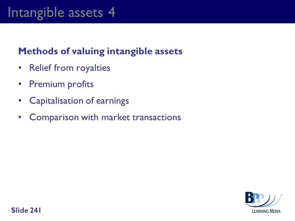 Intangible assets 4 Methods of valuing intangible assets Relief from royalties Premium profits Capitalisation of earnings Comparison with market trans