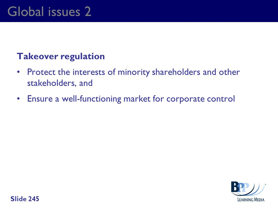 Global issues 2 Takeover regulation Protect the interests of minority shareholders and other stakeholders, and Ensure a well-functioning market for co