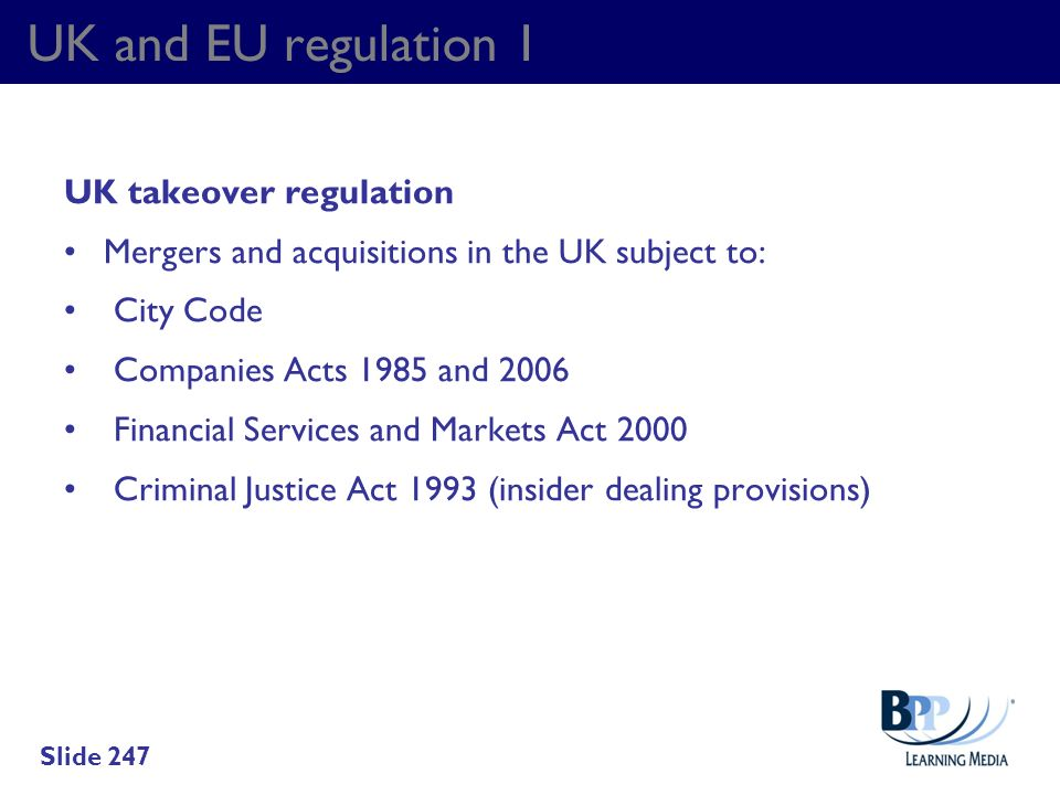 UK and EU regulation 1 UK takeover regulation Mergers and acquisitions in the UK subject to: City Code Companies Acts 1985 and 2006 Financial Services