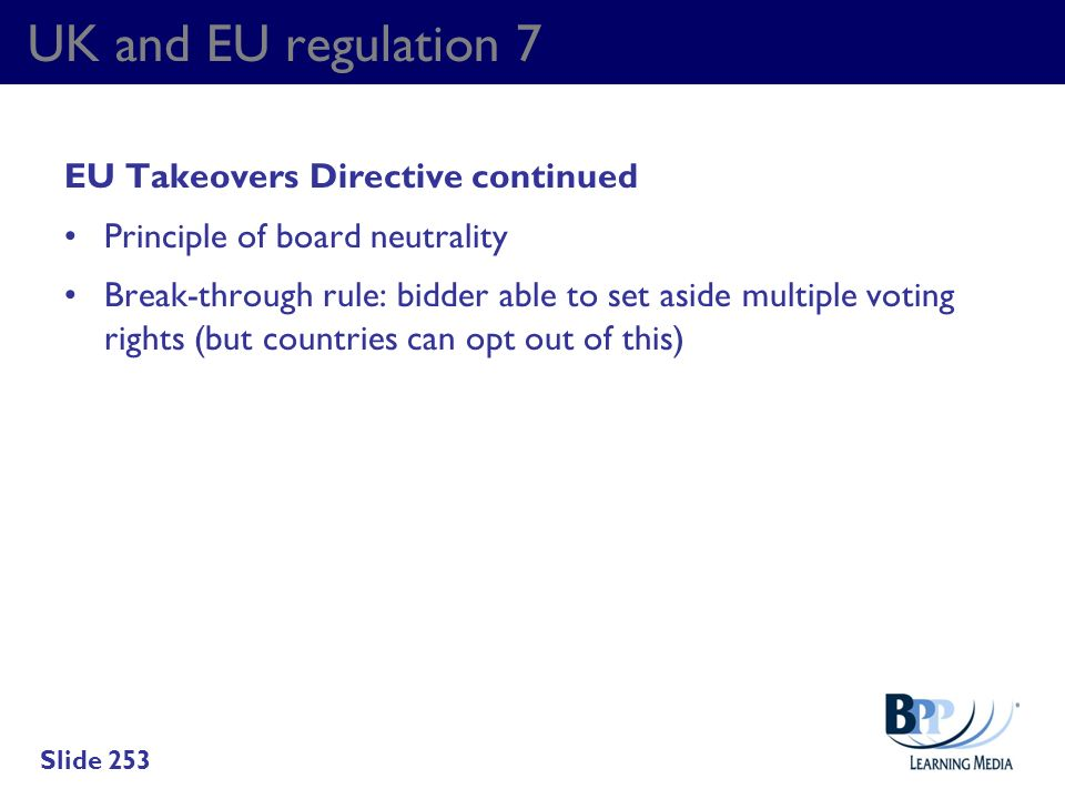 UK and EU regulation 7 EU Takeovers Directive continued Principle of board neutrality Break-through rule: bidder able to set aside multiple voting rig
