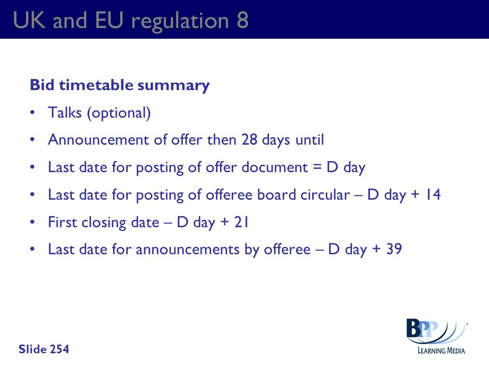 UK and EU regulation 8 Bid timetable summary Talks (optional) Announcement of offer then 28 days until Last date for posting of offer document = D day