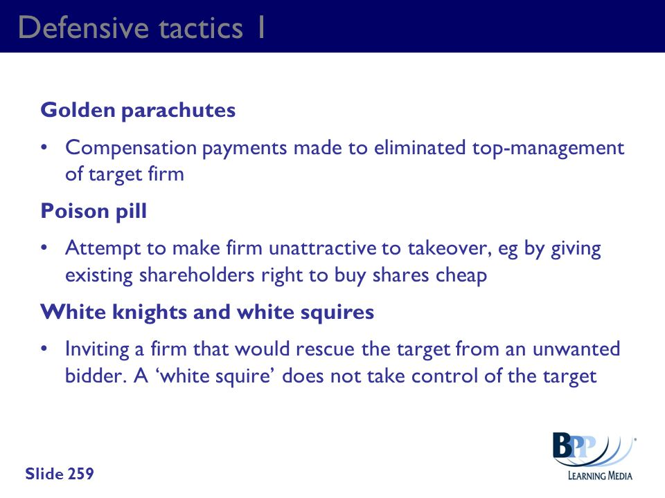 Defensive tactics 1 Golden parachutes Compensation payments made to eliminated top-management of target firm Poison pill Attempt to make firm unattrac
