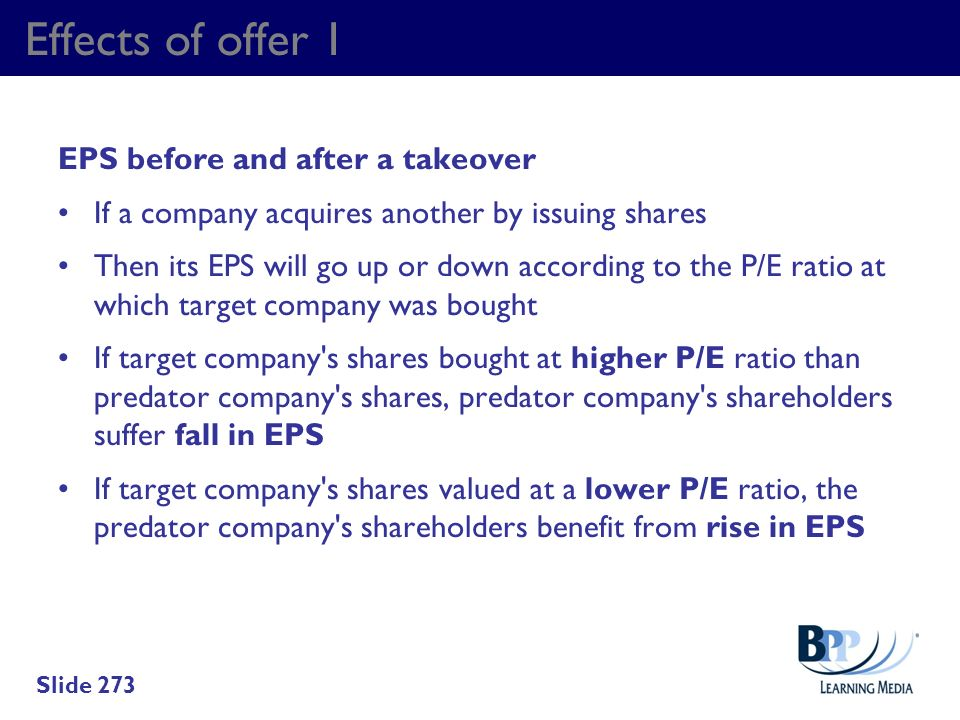 Effects of offer 1 EPS before and after a takeover If a company acquires another by issuing shares Then its EPS will go up or down according to the P/