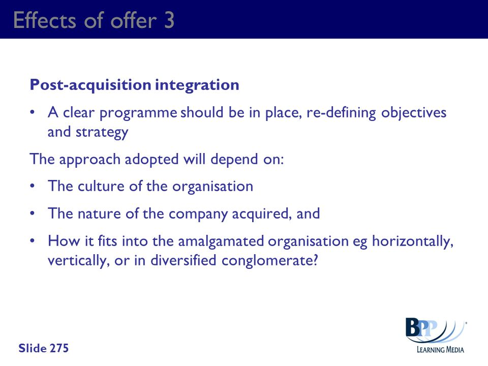 Effects of offer 3 Post-acquisition integration A clear programme should be in place, re-defining objectives and strategy The approach adopted will de
