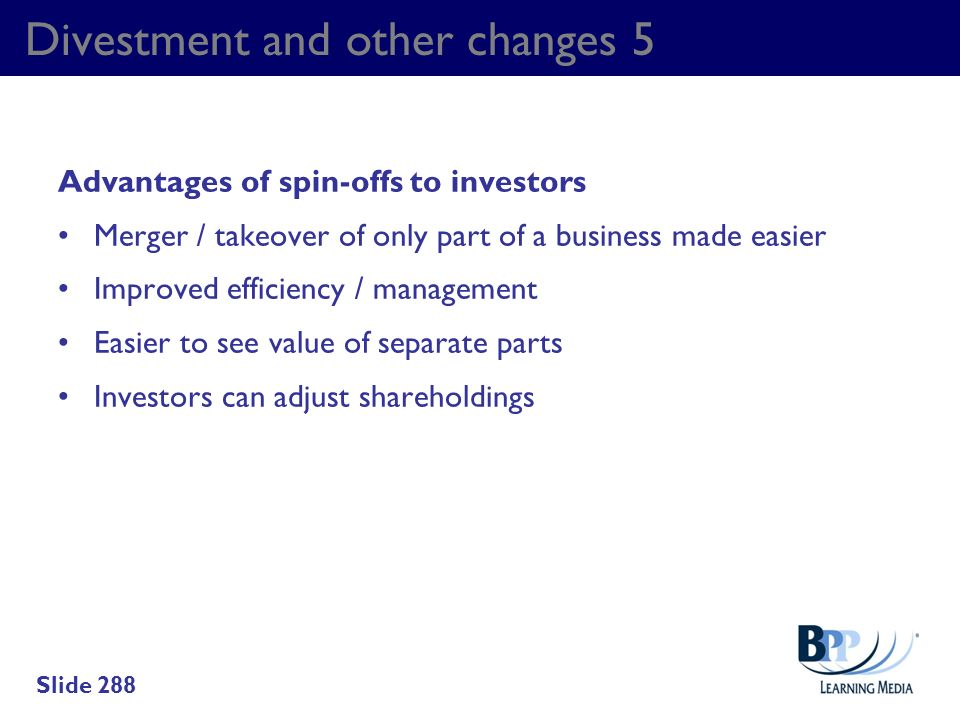 Divestment and other changes 5 Advantages of spin-offs to investors Merger / takeover of only part of a business made easier Improved efficiency / man