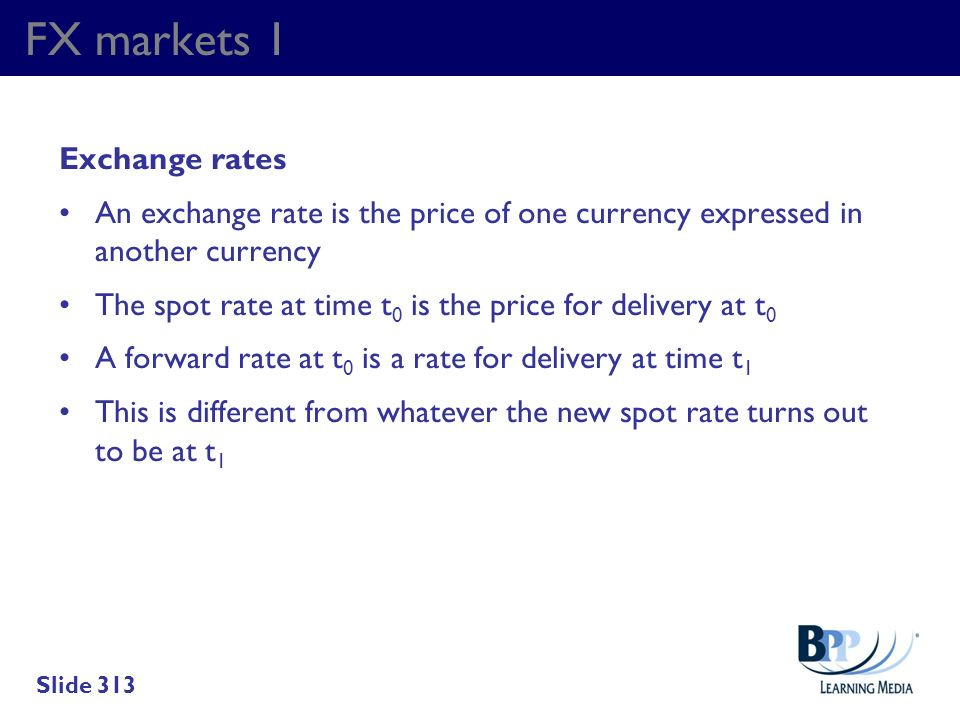 FX markets 1 Exchange rates An exchange rate is the price of one currency expressed in another currency The spot rate at time t 0 is the price for del