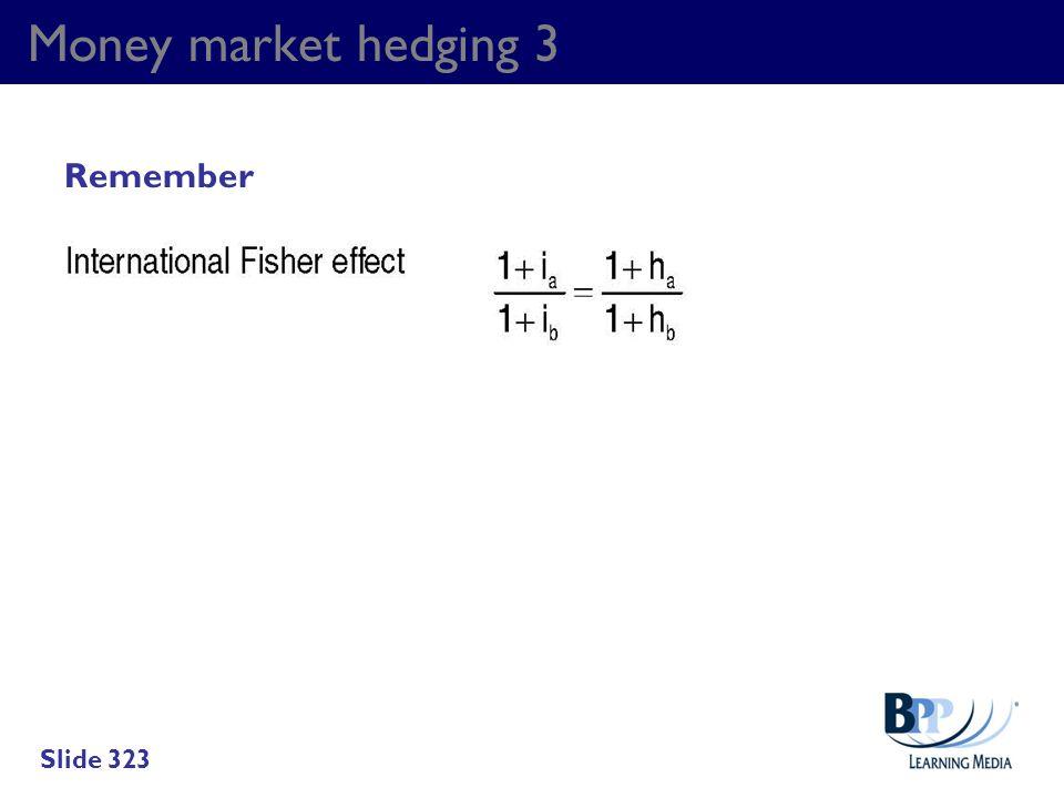 Money market hedging 3 Remember Slide 323