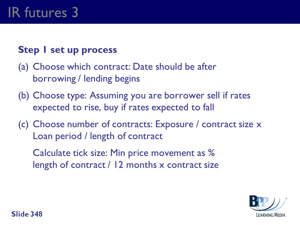 IR futures 3 Step 1 set up process (a)Choose which contract: Date should be after borrowing / lending begins (b)Choose type: Assuming you are borrower