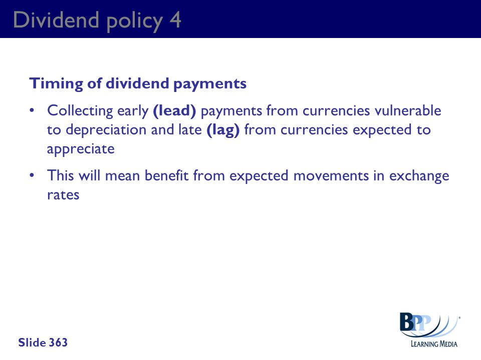 Dividend policy 4 Timing of dividend payments Collecting early (lead) payments from currencies vulnerable to depreciation and late (lag) from currenci