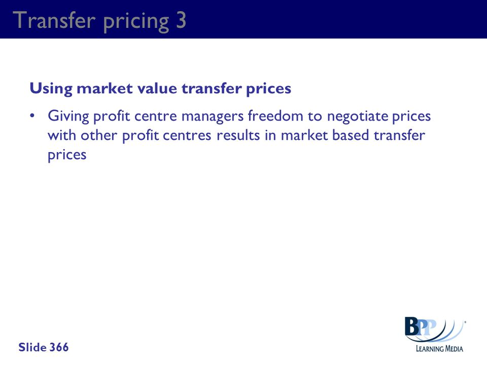 Transfer pricing 3 Using market value transfer prices Giving profit centre managers freedom to negotiate prices with other profit centres results in m
