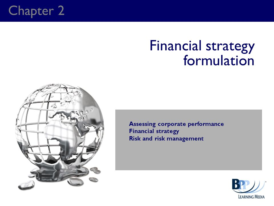 Chapter 2 Financial strategy formulation Assessing corporate performance Financial strategy Risk and risk management