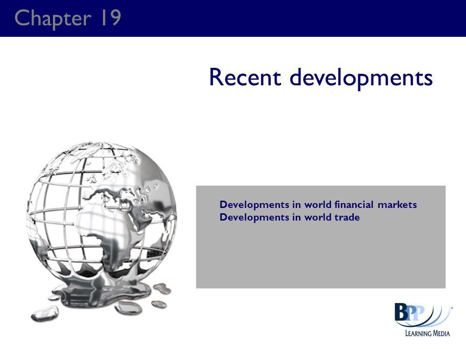 Chapter 19 Recent developments Developments in world financial markets Developments in world trade