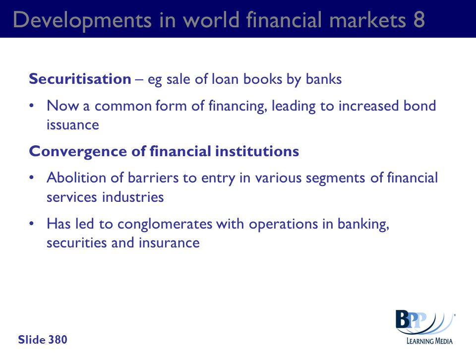 Developments in world financial markets 8 Securitisation – eg sale of loan books by banks Now a common form of financing, leading to increased bond is