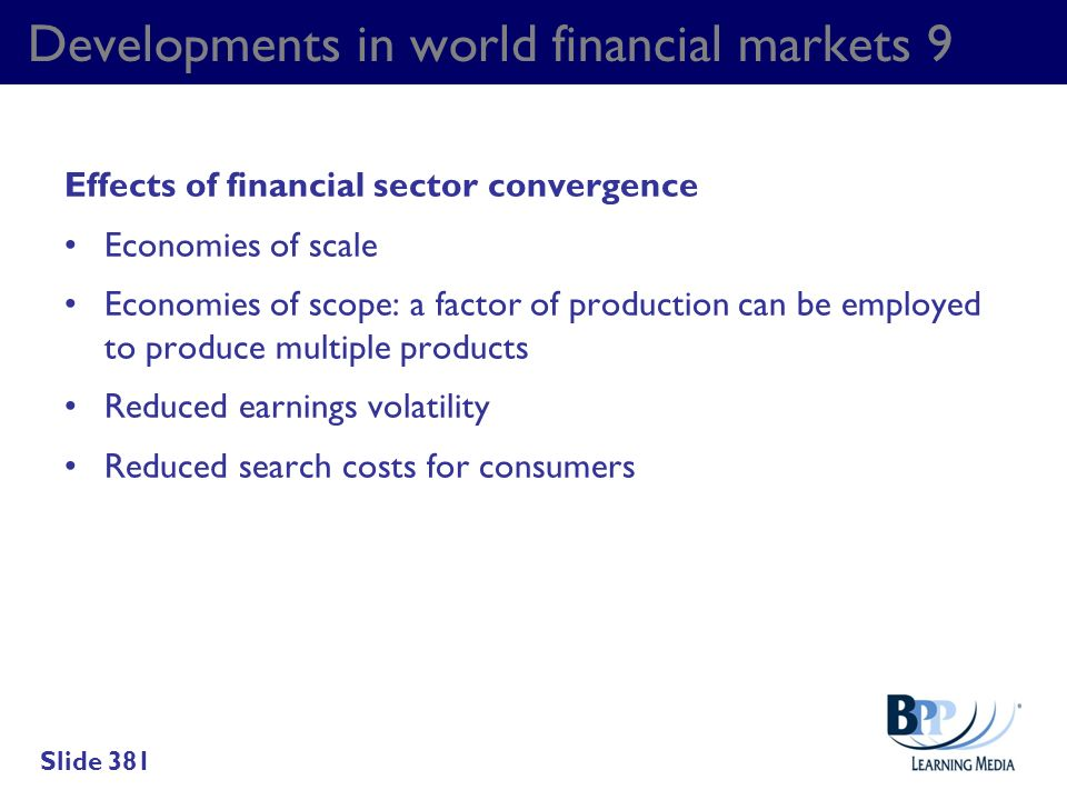 Developments in world financial markets 9 Effects of financial sector convergence Economies of scale Economies of scope: a factor of production can be
