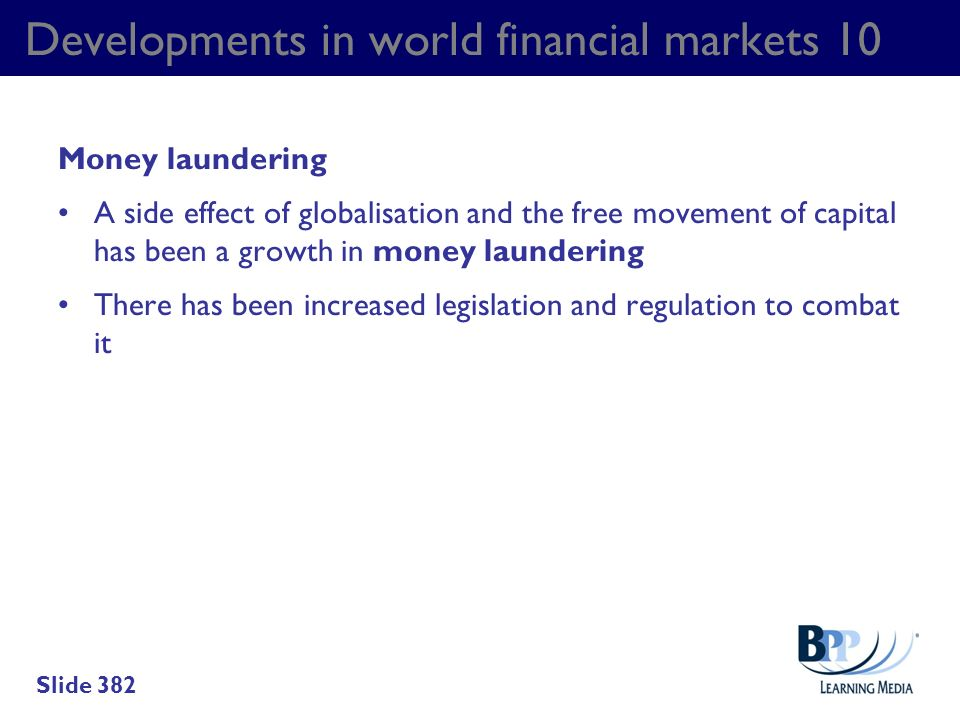 Developments in world financial markets 10 Money laundering A side effect of globalisation and the free movement of capital has been a growth in money
