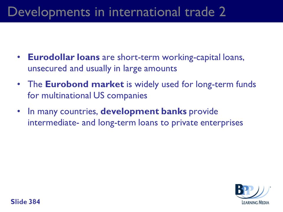 Developments in international trade 2 Eurodollar loans are short-term working-capital loans, unsecured and usually in large amounts The Eurobond marke