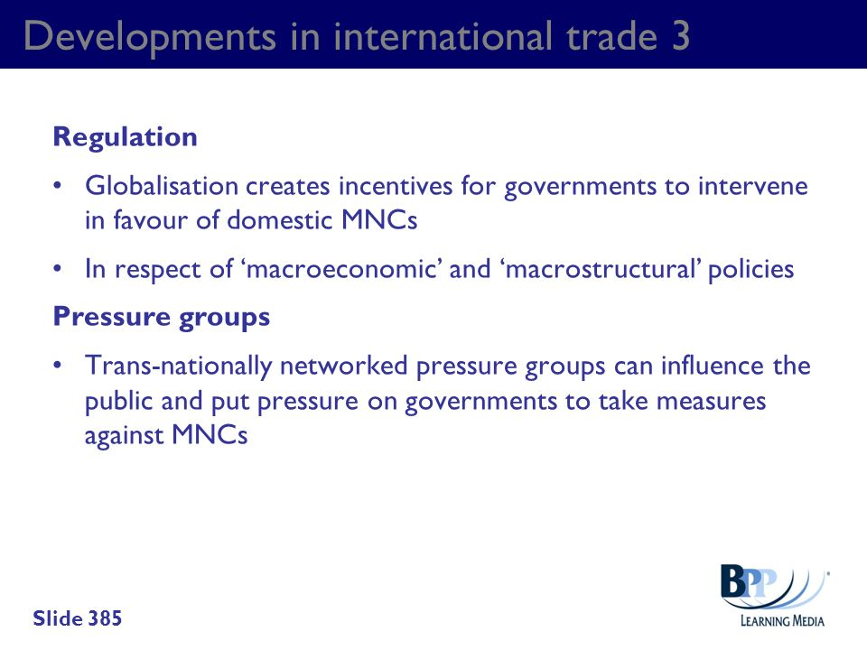 Developments in international trade 3 Regulation Globalisation creates incentives for governments to intervene in favour of domestic MNCs In respect o