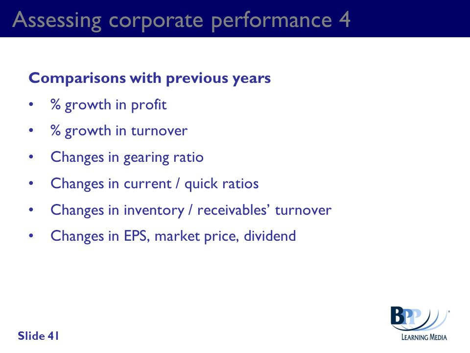 Assessing corporate performance 4 Comparisons with previous years % growth in profit % growth in turnover Changes in gearing ratio Changes in current