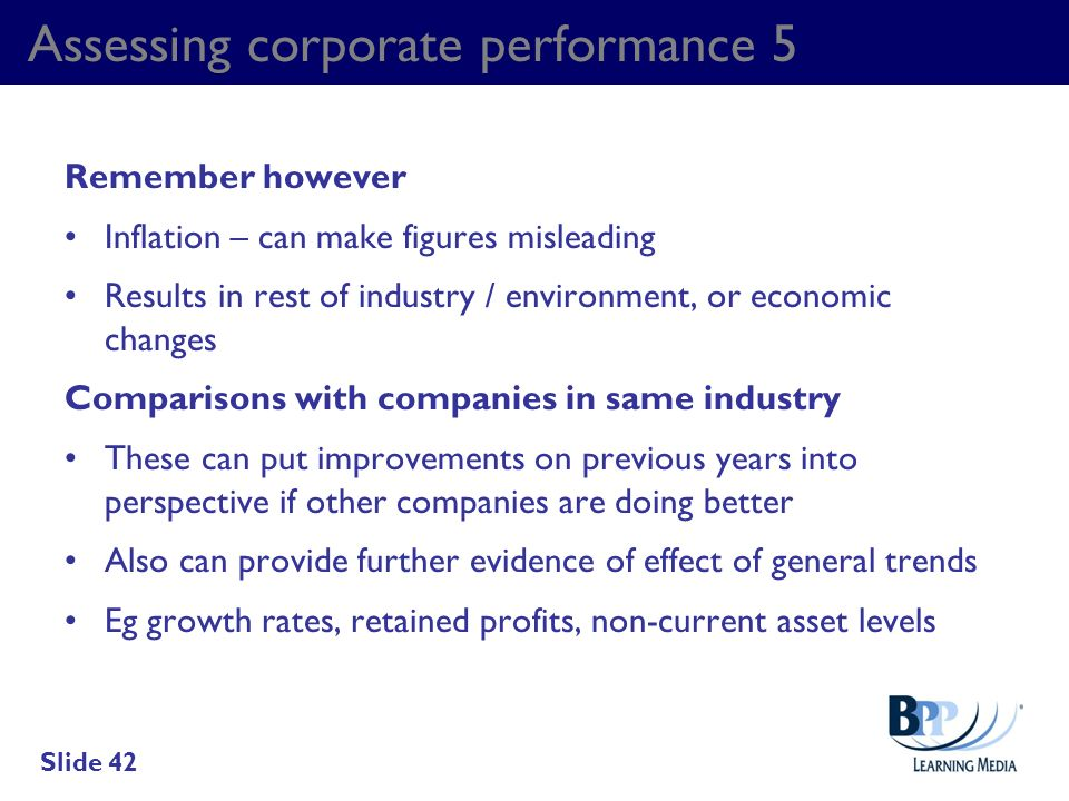 Assessing corporate performance 5 Remember however Inflation – can make figures misleading Results in rest of industry / environment, or economic chan