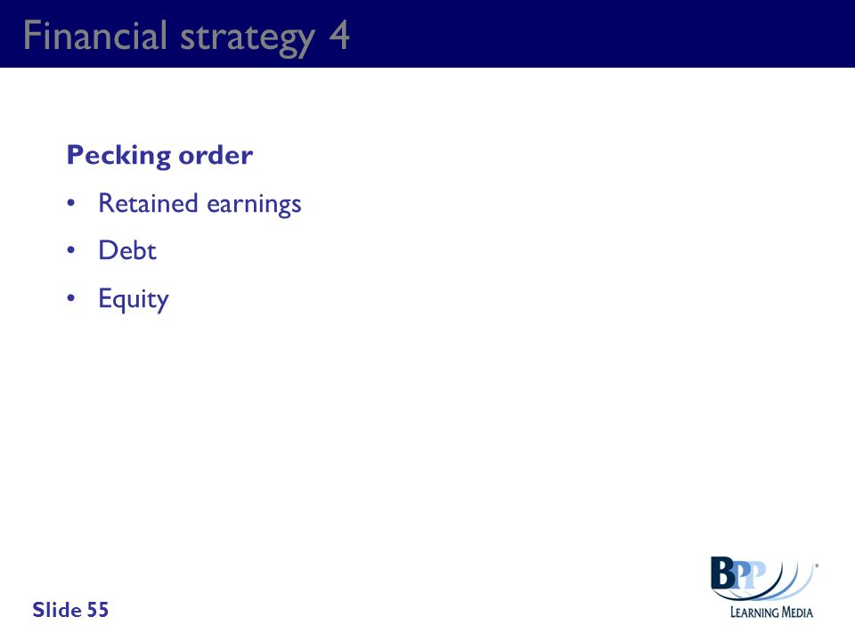 Financial strategy 4 Pecking order Retained earnings Debt Equity Slide 55
