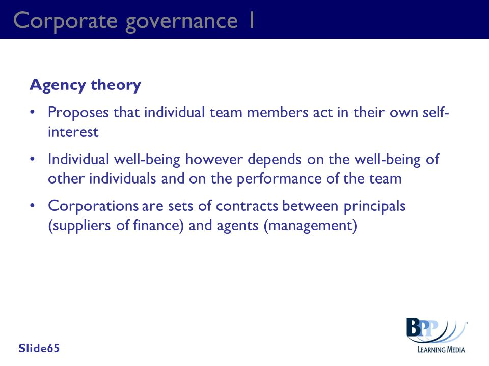 Corporate governance 1 Agency theory Proposes that individual team members act in their own self- interest Individual well-being however depends on th