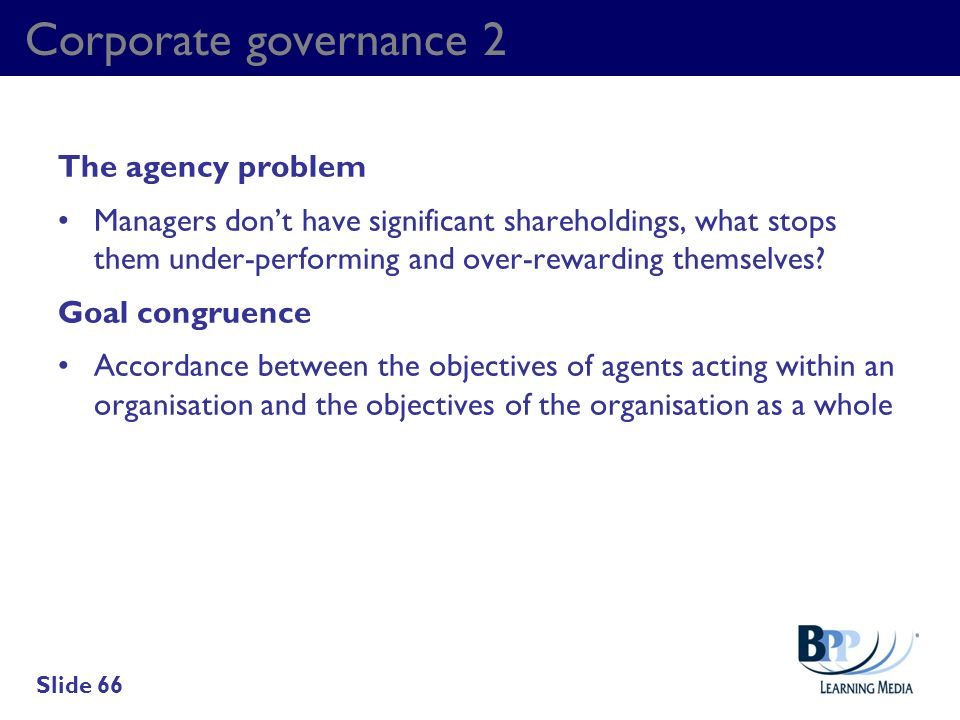 Corporate governance 2 The agency problem Managers dont have significant shareholdings, what stops them under-performing and over-rewarding themselves