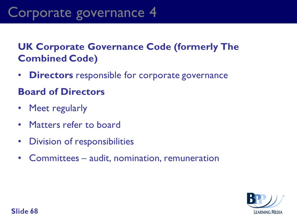 Corporate governance 4 UK Corporate Governance Code (formerly The Combined Code) Directors responsible for corporate governance Board of Directors Mee