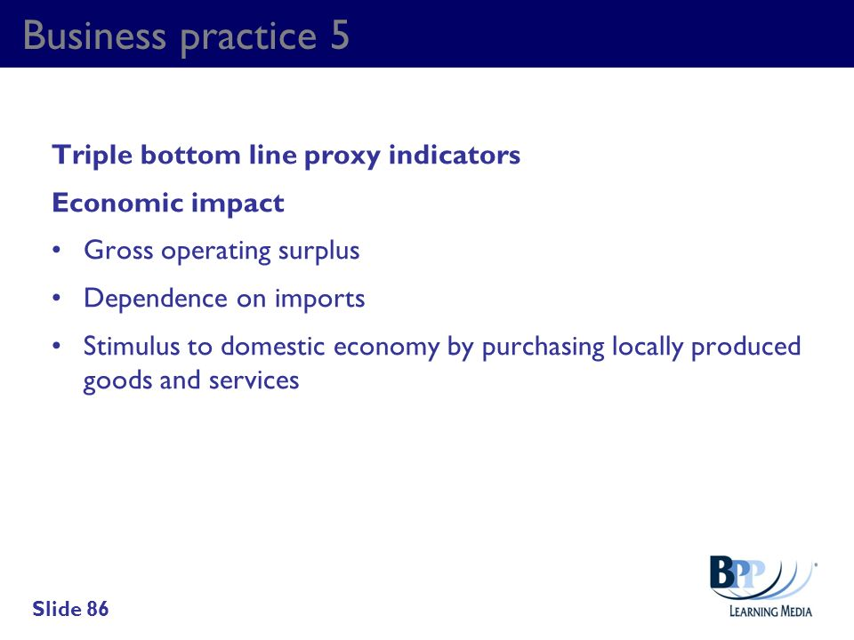 Business practice 5 Triple bottom line proxy indicators Economic impact Gross operating surplus Dependence on imports Stimulus to domestic economy by