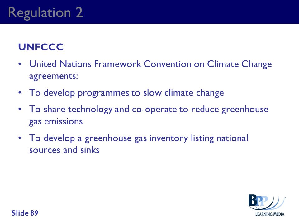 Regulation 2 UNFCCC United Nations Framework Convention on Climate Change agreements: To develop programmes to slow climate change To share technology