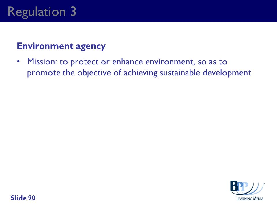 Regulation 3 Environment agency Mission: to protect or enhance environment, so as to promote the objective of achieving sustainable development Slide