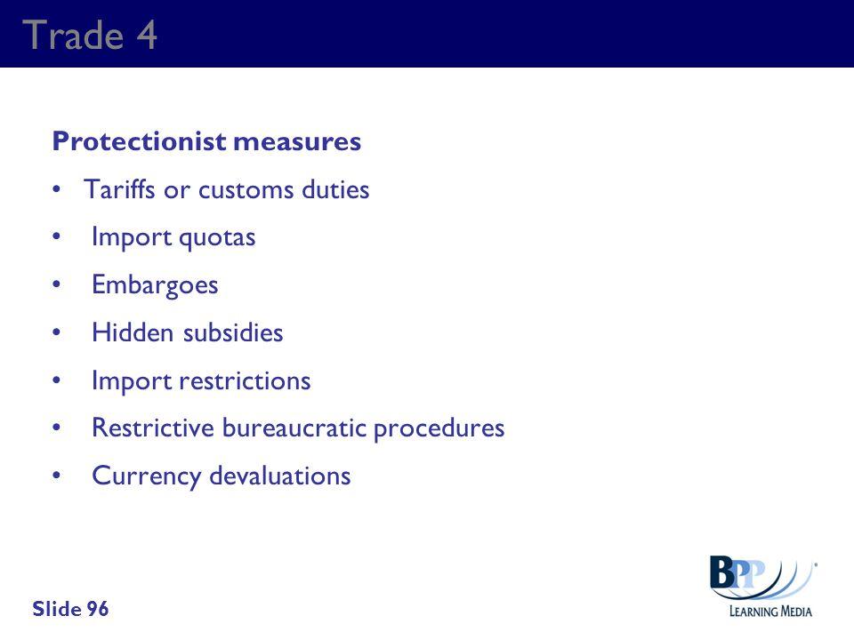 Trade 4 Protectionist measures Tariffs or customs duties Import quotas Embargoes Hidden subsidies Import restrictions Restrictive bureaucratic procedu