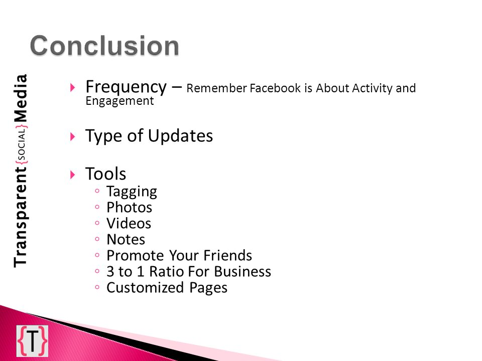 Frequency – Remember Facebook is About Activity and Engagement Type of Updates Tools Tagging Photos Videos Notes Promote Your Friends 3 to 1 Ratio For Business Customized Pages