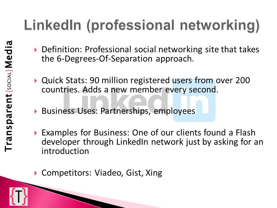 Definition: Professional social networking site that takes the 6-Degrees-Of-Separation approach. Quick Stats: 90 million registered users from over 20