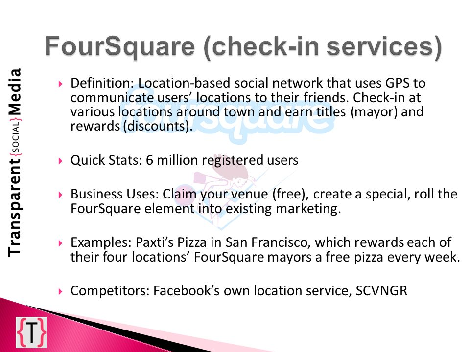 Definition: Location-based social network that uses GPS to communicate users locations to their friends.
