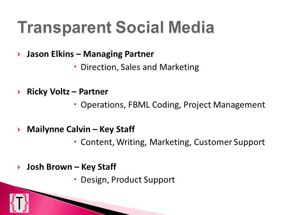 Jason Elkins – Managing Partner Direction, Sales and Marketing Ricky Voltz – Partner Operations, FBML Coding, Project Management Mailynne Calvin – Key