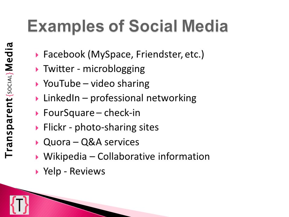 Facebook (MySpace, Friendster, etc.) Twitter - microblogging YouTube – video sharing LinkedIn – professional networking FourSquare – check-in Flickr -