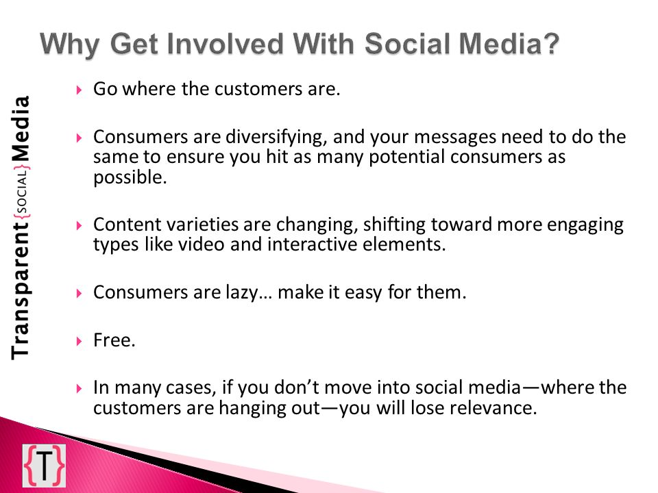 Go where the customers are. Consumers are diversifying, and your messages need to do the same to ensure you hit as many potential consumers as possibl