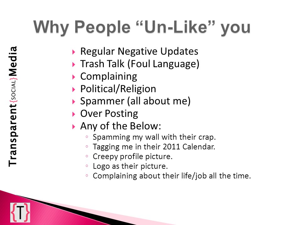 Regular Negative Updates Trash Talk (Foul Language) Complaining Political/Religion Spammer (all about me) Over Posting Any of the Below: Spamming my w