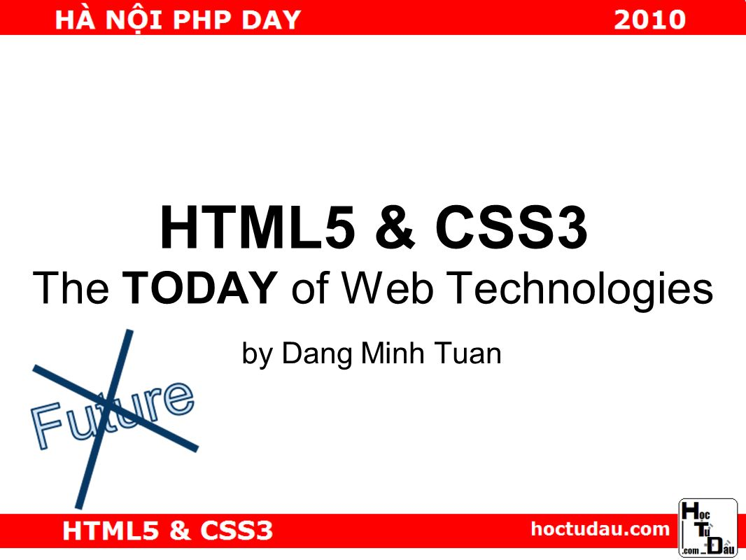 HTML5 & CSS3 The TODAY of Web Technologies by Dang Minh Tuan