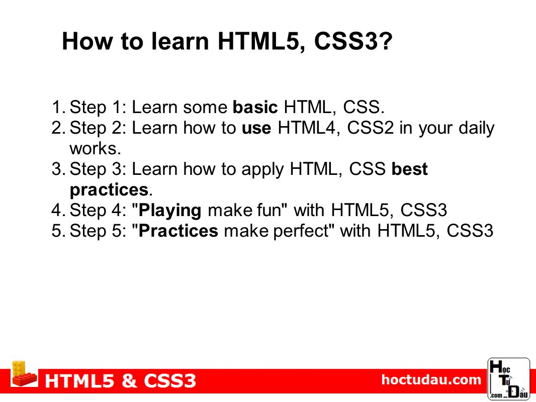 How to learn HTML5, CSS3. 1.Step 1: Learn some basic HTML, CSS.