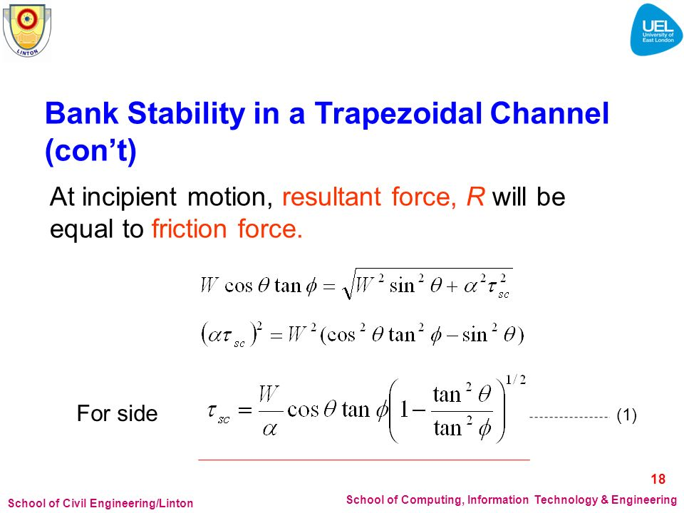 School of Civil Engineering/Linton School of Computing, Information Technology & Engineering Bank Stability in a Trapezoidal Channel (cont) At incipie