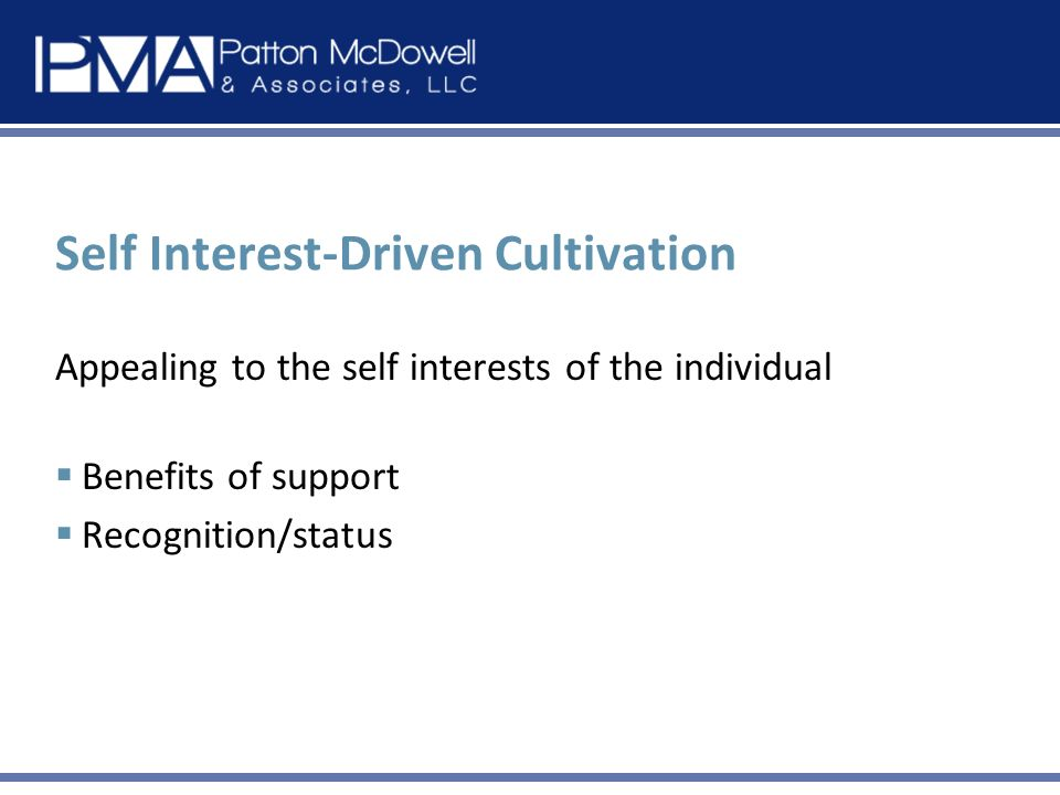 Self Interest-Driven Cultivation Appealing to the self interests of the individual Benefits of support Recognition/status