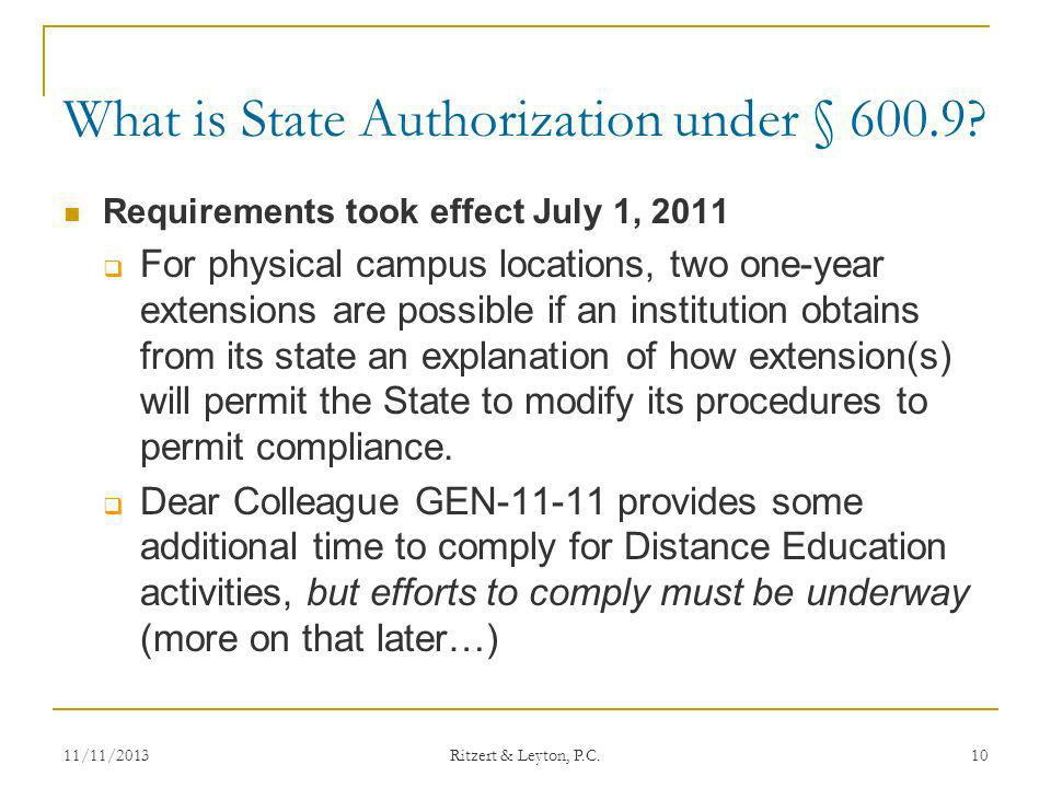 What is State Authorization under § 600.9? Requirements took effect July 1, 2011 For physical campus locations, two one-year extensions are possible i