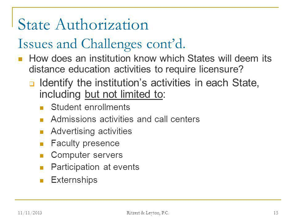 State Authorization Issues and Challenges contd. How does an institution know which States will deem its distance education activities to require lice