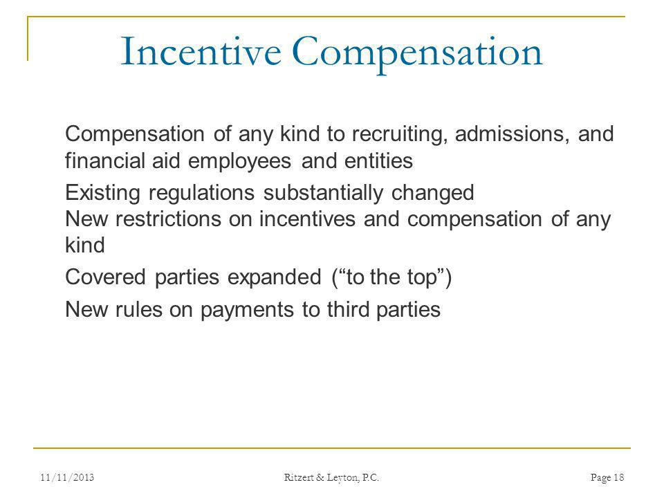 Incentive Compensation Compensation of any kind to recruiting, admissions, and financial aid employees and entities Existing regulations substantially